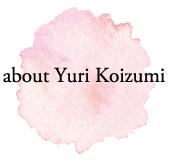 about Yuri Koizumi